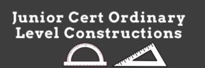 Junior Cert Ordinary Level Maths Constructions