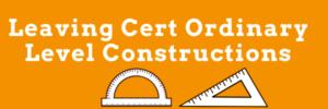 Leaving Cert Ordinary Level Maths Constructions